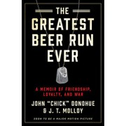 The Greatest Beer Run Ever: A Memoir of Friendship, Loyalty, and War, Hardcover/John chick Donohue