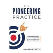 The Pioneering Practice: The 9 Key Strategies for Your Accounting Practice to Stand Out and Build Lucrative Relationships, Paperback/Amanda C. Watts