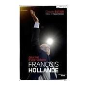 François Hollande. Journal d'une victoire - Claude Estier - Livre