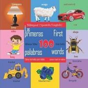 First 100 Words - A Picture Book for Babies. Las Primeras 100 Palabras - Libros Ilustrados Para Bebés: Bilingual (Spanish\English) Edition/Alfonso Yanez