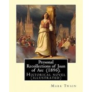 Personal Recollections of Joan of Arc (1896). by Mark Twain: Historical Novel (Illustrated), Paperback/Mark Twain
