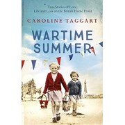 Wartime Summer. True Stories of Love, Life and Loss on the British Home Front, Paperback/Caroline Taggart