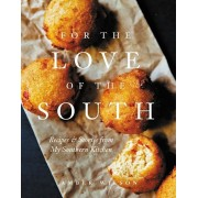 For the Love of the South: Recipes and Stories from My Southern Kitchen, Hardcover