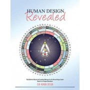 Human Design Revealed: The Definitive Manual and Complete Reference for the Human Design System Based on Its Original Revelation, Paperback/Zeno Dickson