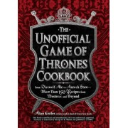 The Unofficial Game of Thrones Cookbook: From Direwolf Ale to Auroch Stew - More Than 150 Recipes from Westeros and Beyond, Hardcover