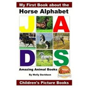 My First Book about the Horse Alphabet - Amazing Animal Books - Children's Picture Books, Paperback/John Davidson