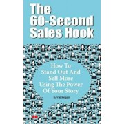 The 60-Second Sales Hook: How to Stand Out and Sell More Using the Power of Your Story, Paperback/Kevin Rogers