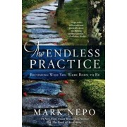 The Endless Practice: Becoming Who You Were Born to Be, Paperback/Mark Nepo