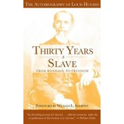 Thirty Years a Slave: From Bondage to Freedom: The Autobiography of Louis Hughes: The Institution of Slavery as Seen on the Plantation in th, Paperback/Louis Hughes
