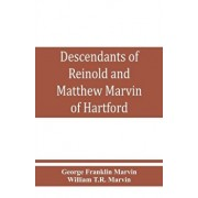 Descendants of Reinold and Matthew Marvin of Hartford, Ct., 1638 and 1635, sons of Edward Marvin, of Great Bentley, England, Paperback/George Franklin Marvin