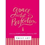 Grace, Not Perfection: Embracing Simplicity, Celebrating Joy, Hardcover