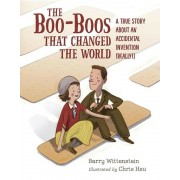 The Boo-Boos That Changed the World: A True Story about an Accidental Invention (Really!), Hardcover