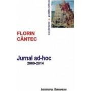 Jurnalul AD-Hoc 2009-2014 - Florin Cantec