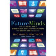 Future Minds - How The Digital Age is Changing Our Minds, Why This Matters and What We Can Do About It (Watson Richard)(Paperback) (9781857885491)