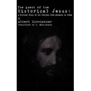 The Quest of the Historical Jesus: A Critical Study of Its Progress from Reimarus to Wrede, Hardcover/Albert Schweitzer