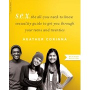 S.E.X.: The All-You-Need-To-Know Sexuality Guide to Get You Through Your Teens and Twenties, Paperback