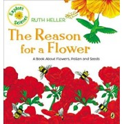 The Reason for a Flower: A Book about Flowers, Pollen, and Seeds, Paperback/Ruth Heller