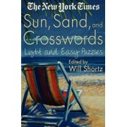 The New York Times Sun, Sand and Crosswords: Light and Easy Puzzles, Paperback/Will Shortz
