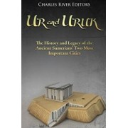 Ur and Uruk: The History and Legacy of the Ancient Sumerians' Two Most Important Cities, Paperback/Charles River Editors