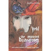 Yekl, the Imported Bridegroom, and Other Stories of Yiddish New York, Paperback/Abraham Cahan