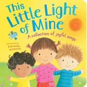 This Little Light of Mine: A Collection of Joyful Songs, Hardcover