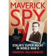 Stalin's Maverick Spy: The Story of a British Super-Agent in World War II