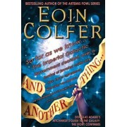 And Another Thing...: Douglas Adams's Hitchhiker's Guide to the Galaxy Part Six of Three, Paperback/Eoin Colfer