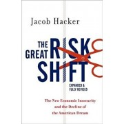 The Great Risk Shift: The New Economic Insecurity and the Decline of the American Dream, Second Edition, Paperback/Jacob S. Hacker