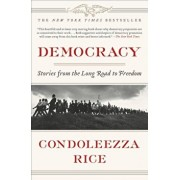 Democracy: Stories from the Long Road to Freedom, Paperback/Condoleezza Rice