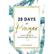 28 Days of Prayer: A Daily Guide to Conversations with God, Paperback/Chrystal Evans Hurst