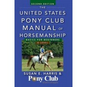 The United States Pony Club Manual of Horsemanship: Basics for Beginners/D Level, Paperback