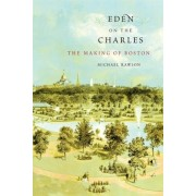 Eden on the Charles: The Making of Boston, Paperback