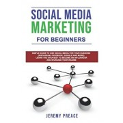 Social media marketing for beginners: Simple guide to use social media for your business (Instragram, Facebook, Google and more). Learn the strategy t, Paperback/Jeremy Preace