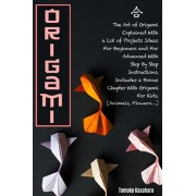Origami: The Art Of Origami Explained With A Lot Of Project Ideas For Beginners And For Advanced With Step-By-Step Instructions, Paperback/Tomoko Kasahara