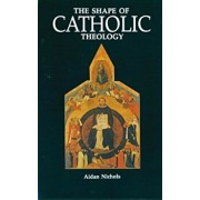 The Shape of Catholic Theology: An Introduction to Its Sources, Principles, and History, Paperback/Aidan Nichols