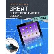 Great Electronic Gadget Designs 1900 - Today, Paperback/Ian Graham