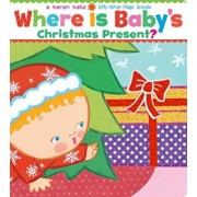 Where Is Baby's Christmas Present': A Lift-The-Flap Book, Hardcover/Karen Katz