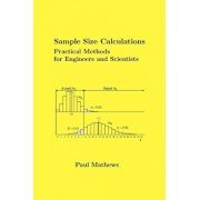 Sample Size Calculations: Practical Methods for Engineers and Scientists, Paperback/Paul Mathews