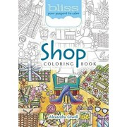 Bliss Shop Coloring Book: Your Passport to Calm, Paperback/Alexandra Cowell