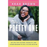 The Pretty One: On Life, Pop Culture, Disability, and Other Reasons to Fall in Love with Me, Paperback/Keah Brown