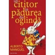 Un cititor in padurea din oglinda - Alberto Manguel