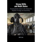 Strong Ngos and Weak States: Pursuing Gender Justice in the Democratic Republic of Congo and South Africa