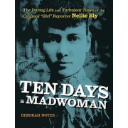 "Ten Days a Madwoman: The Daring Life and Turbulent Times of the Original ""Girl"" Reporter, Nellie Bly, Hardcover"
