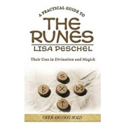 A Practical Guide to the Runes: Their Uses in Divination and Magic, Paperback/Lisa Peschel
