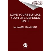 Love Yourself Like Your Life Depends on It, Hardcover/Kamal Ravikant