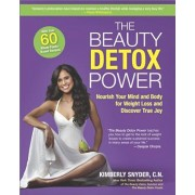 The Beauty Detox Power: Nourish Your Mind and Body for Weight Loss and Discover True Joy, Paperback