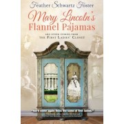 Mary Lincoln's Flannel Pajamas: And Other Stories from the First Ladies' Closet, Paperback