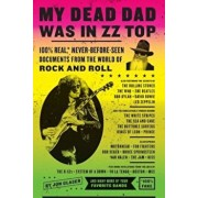 My Dead Dad Was in ZZ Top: 100 procente Real, * Never-Before-Seen Documents from the World of Rock and Roll, Paperback/Jon Glaser