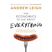 Economics of Just about Everything: The Hidden Reasons for Our Curious Choices and Surprising Successes in Life