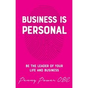 Business is Personal. Be the Leader of Your Life and Business, Paperback/Penny Power